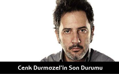 Cenk Durmazel'in Son Durumu