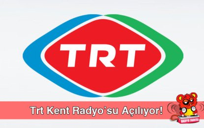 TRT Kent Radyo'su Açılıyor!