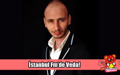 Gürdal Çakır İstanbul Fm'e Veda Etti!
