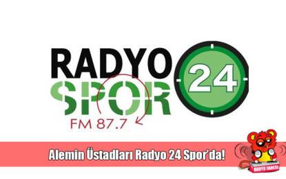 Alemin Üstad'ları Radyo 24 Spor'da!