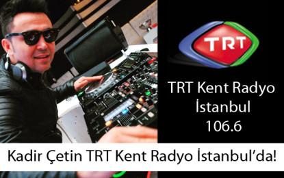 Kadir Çetin TRT Kent Radyo İstanbul ile Anlaştı!