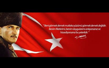 Ulu Önder Mustafa Kemal Atatürk'ü Ölüm Yıl Dönümünde Saygıyla Anıyoruz…