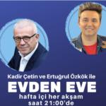 """Ertuğrul Özkök ve Kadir Çetin ile """"Evden Eve"""" Radyo Programı"""